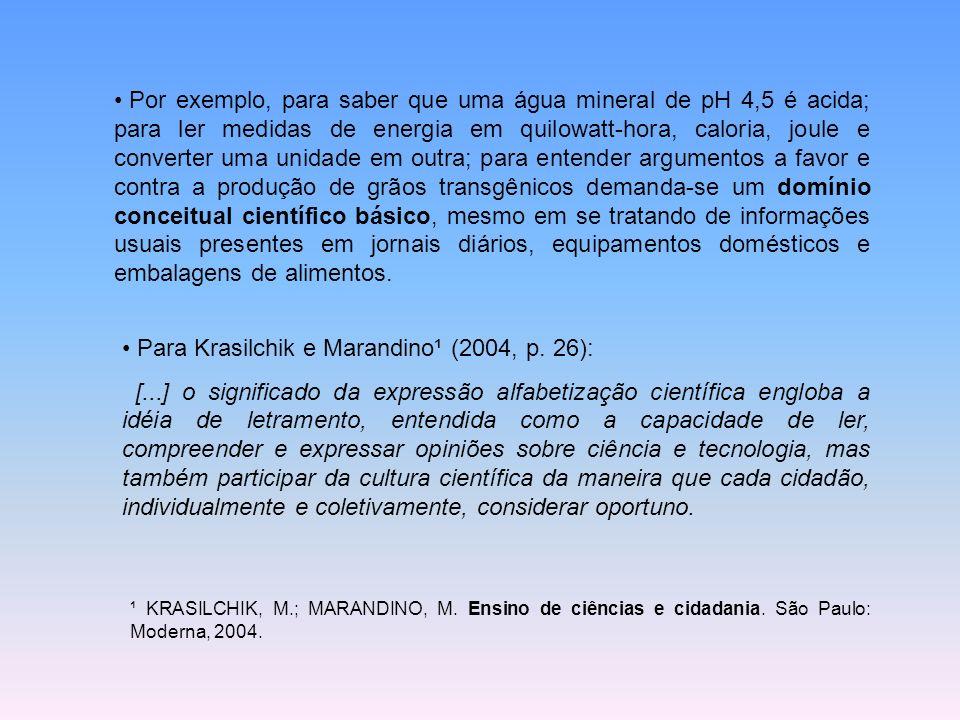 Para Krasilchik e Marandino¹ (2004, p. 26): [...] o significado da expressão alfabetização científica engloba a idéia de letramento, entendida como a