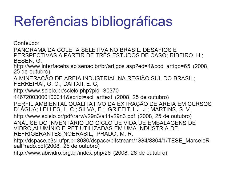 Referências bibliográficas Conteúdo: PANORAMA DA COLETA SELETIVA NO BRASIL: DESAFIOS E PERSPECTIVAS A PARTIR DE TRÊS ESTUDOS DE CASO; RIBEIRO, H.; BES