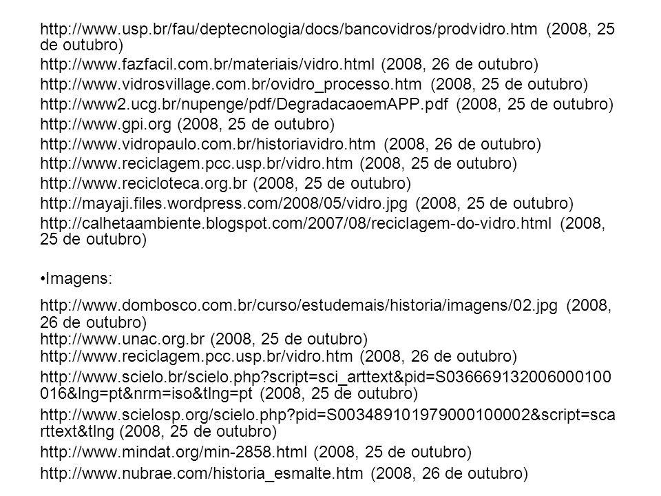 http://www.usp.br/fau/deptecnologia/docs/bancovidros/prodvidro.htm (2008, 25 de outubro) http://www.fazfacil.com.br/materiais/vidro.html (2008, 26 de