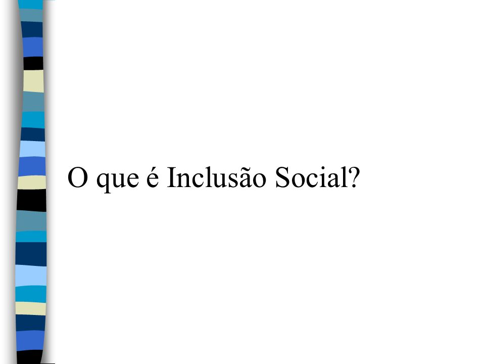 Inclusão Social Inclusão Social é uma ação que combate a exclusão social geralmente ligada a pessoas de classe social, nível educacional, necessidades especiais, idosas ou minorias raciais entre outras que não têm acesso a várias oportunidades.