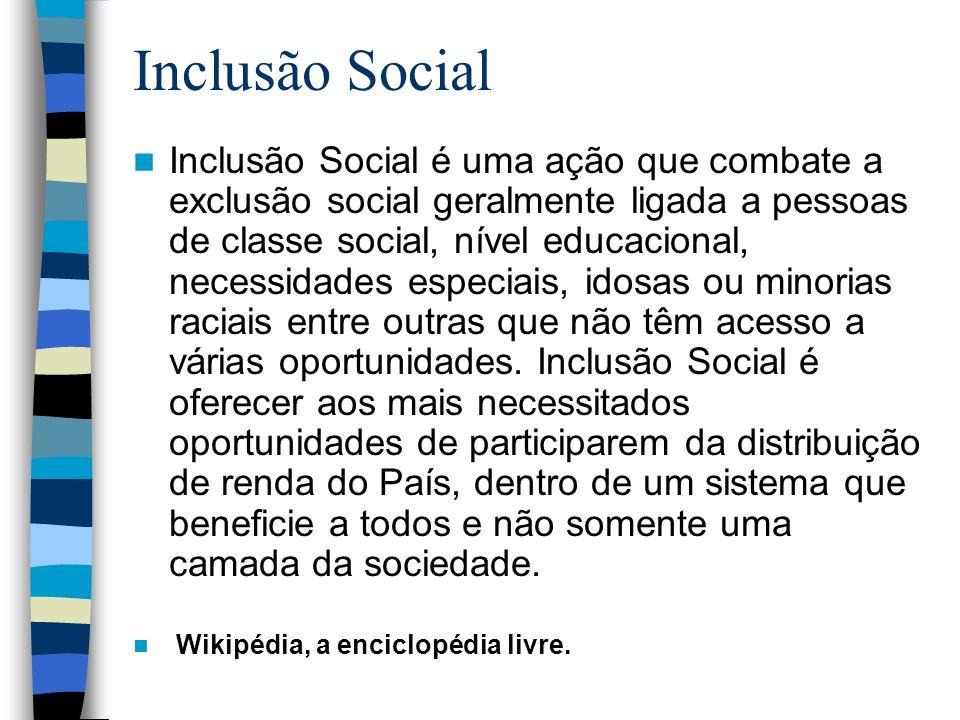 Inclusão Social Inclusão Social é uma ação que combate a exclusão social geralmente ligada a pessoas de classe social, nível educacional, necessidades