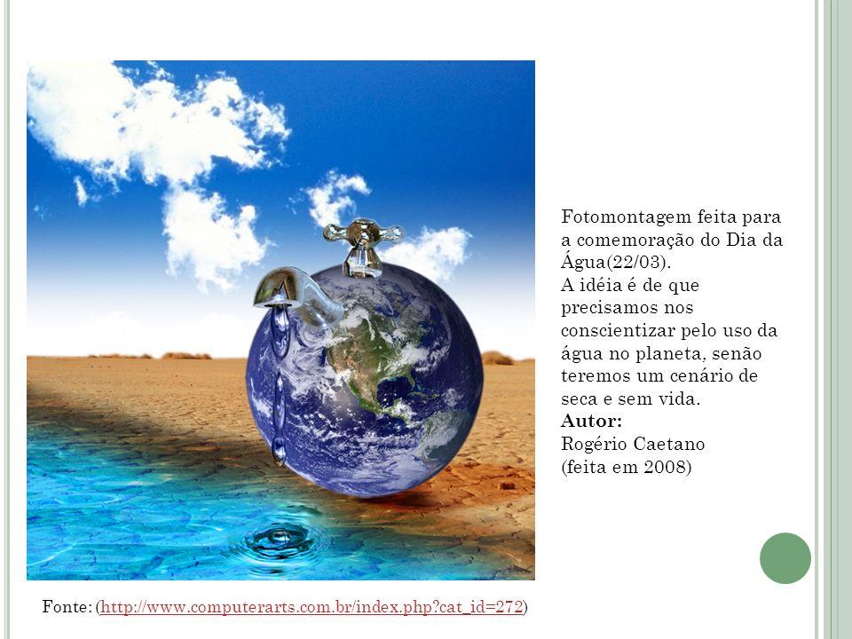 Fotomontagem feita para a comemoração do Dia da Água(22/03). A idéia é de que precisamos nos conscientizar pelo uso da água no planeta, senão teremos