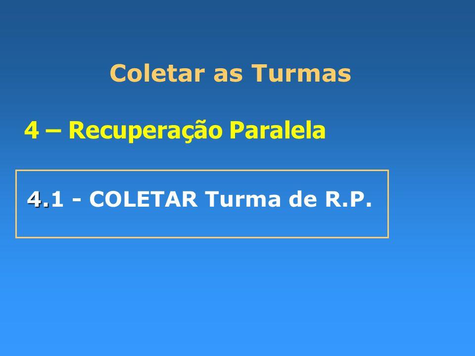 Coletar as Turmas 4 – Recuperação Paralela 4. 4.1 - COLETAR Turma de R.P.