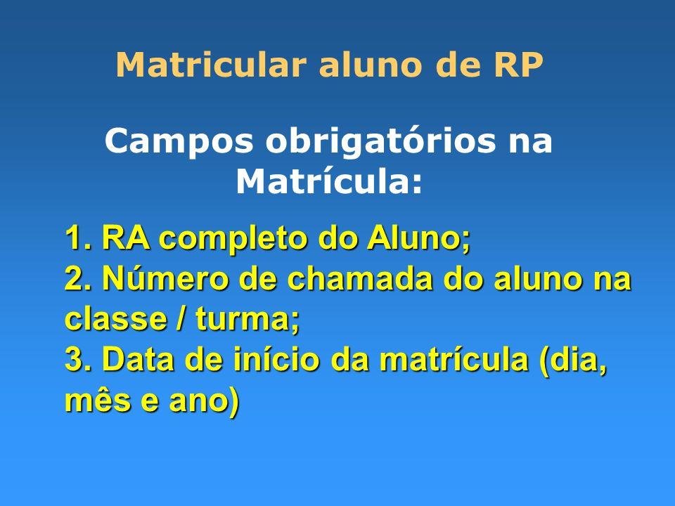 Matricular aluno de RP Campos obrigatórios na Matrícula: 1. RA completo do Aluno; 2. Número de chamada do aluno na classe / turma; 3. Data de início d