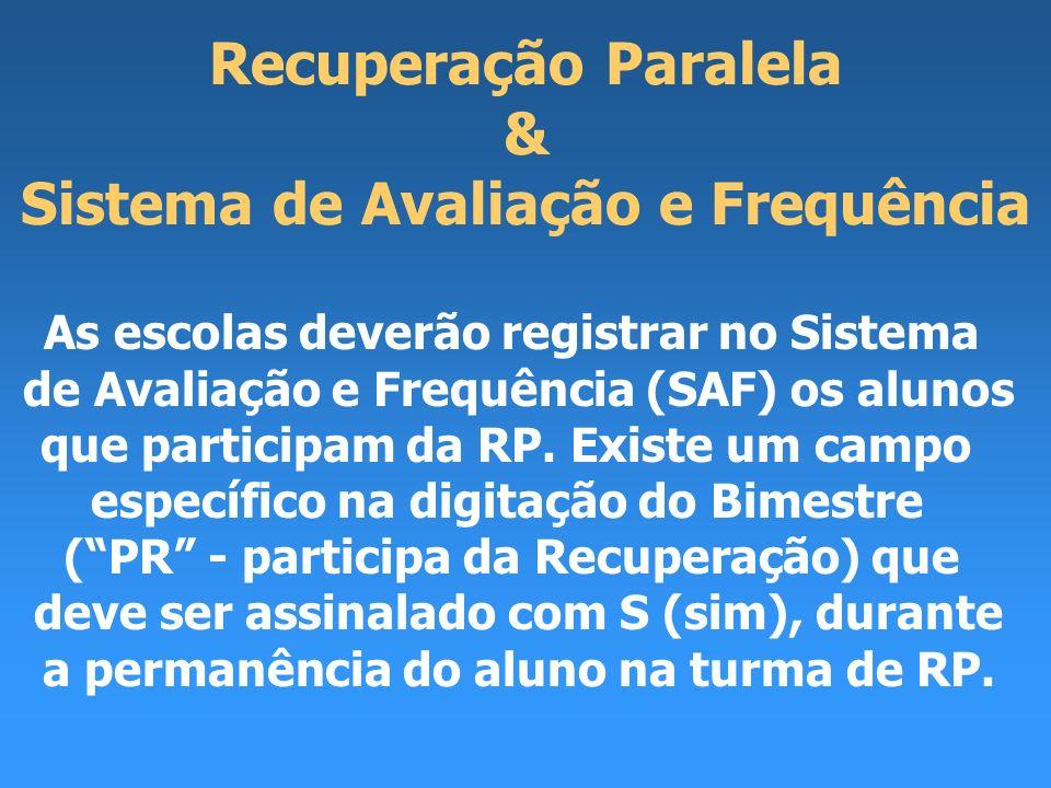 Recuperação Paralela & Sistema de Avaliação e Frequência As escolas deverão registrar no Sistema de Avaliação e Frequência (SAF) os alunos que partici