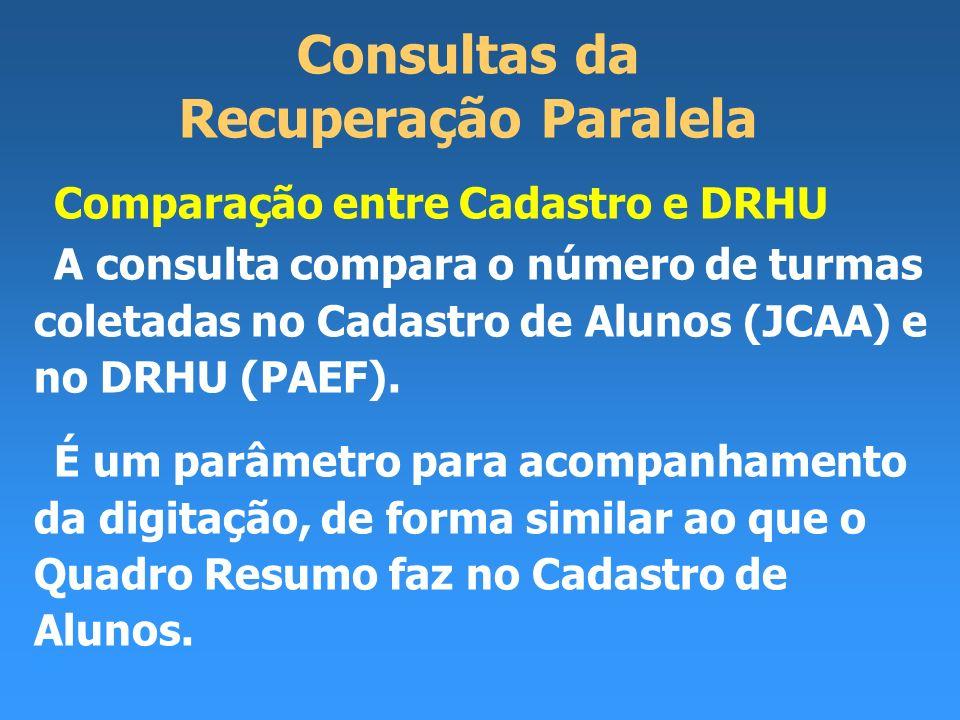 Consultas da Recuperação Paralela Comparação entre Cadastro e DRHU A consulta compara o número de turmas coletadas no Cadastro de Alunos (JCAA) e no DRHU (PAEF).