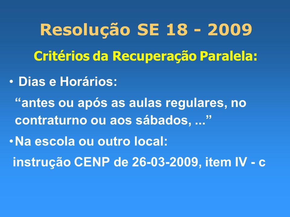 Resolução SE 18 - 2009 Critérios da Recuperação Paralela: Dias e Horários: antes ou após as aulas regulares, no contraturno ou aos sábados,... Na esco