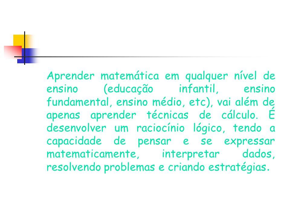 Aprender matemática em qualquer nível de ensino (educação infantil, ensino fundamental, ensino médio, etc), vai além de apenas aprender técnicas de cá