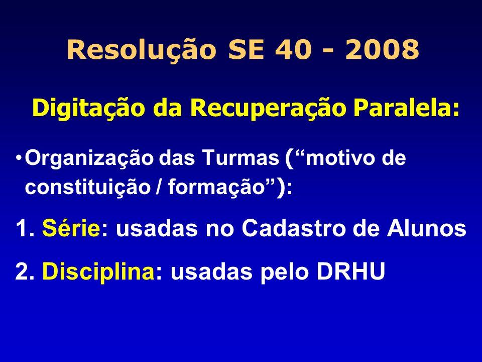 Resolução SE 40 - 2008 Digitação da Recuperação Paralela: Organização das Turmas ( motivo de constituição / formação ) : 1. Série: usadas no Cadastro