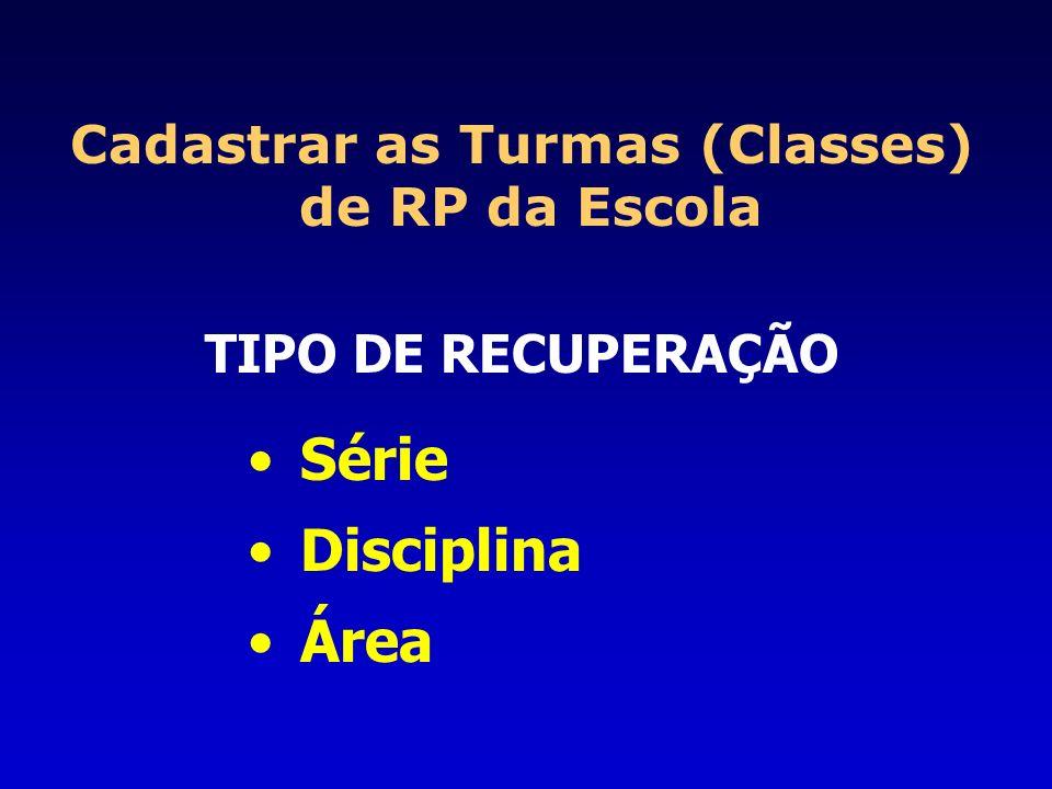 Cadastrar as Turmas (Classes) de RP da Escola TIPO DE RECUPERAÇÃO Série Disciplina Área