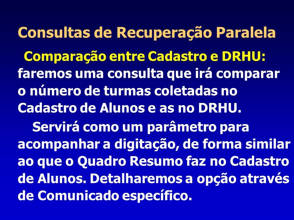 Consultas de Recuperação Paralela Comparação entre Cadastro e DRHU: faremos uma consulta que irá comparar o número de turmas coletadas no Cadastro de