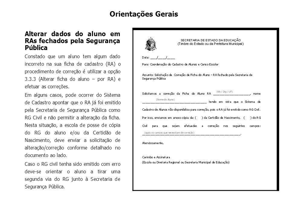 Orientações Gerais Alterar dados do aluno em RAs fechados pela Segurança Pública Constado que um aluno tem algum dado incorreto na sua ficha de cadast
