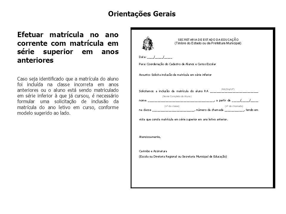 Orientações Gerais Efetuar matrícula no ano corrente com matrícula em série superior em anos anteriores Caso seja identificado que a matrícula do alun