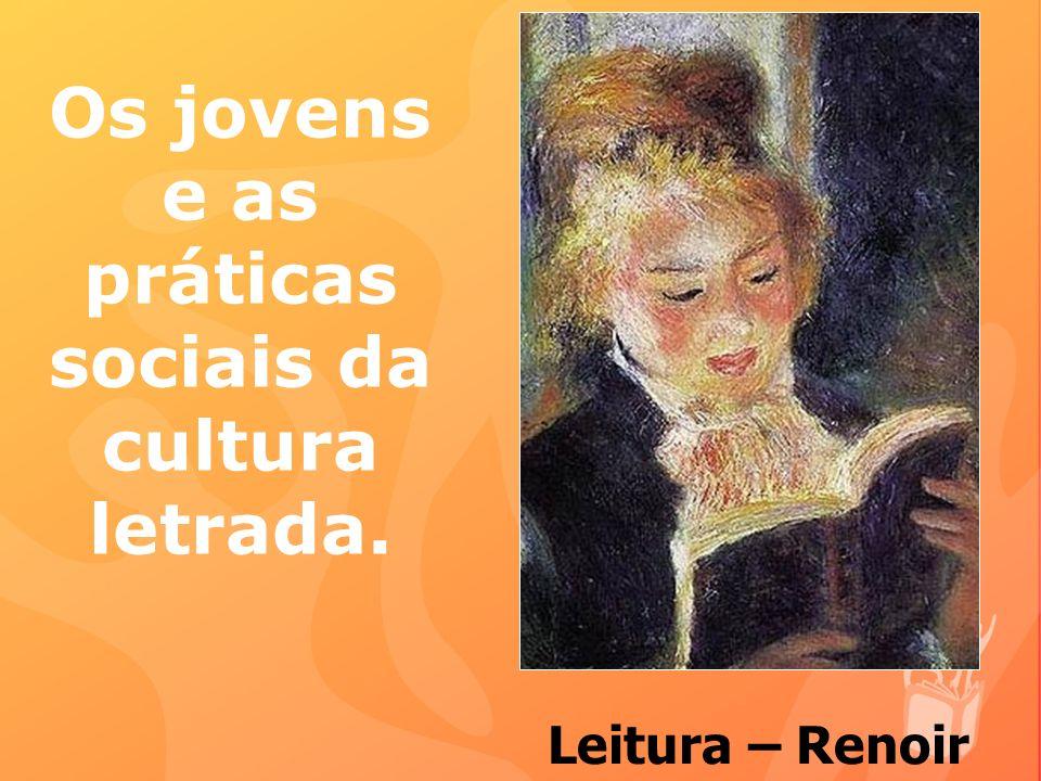 Os jovens e as práticas sociais da cultura letrada. Leitura – Renoir
