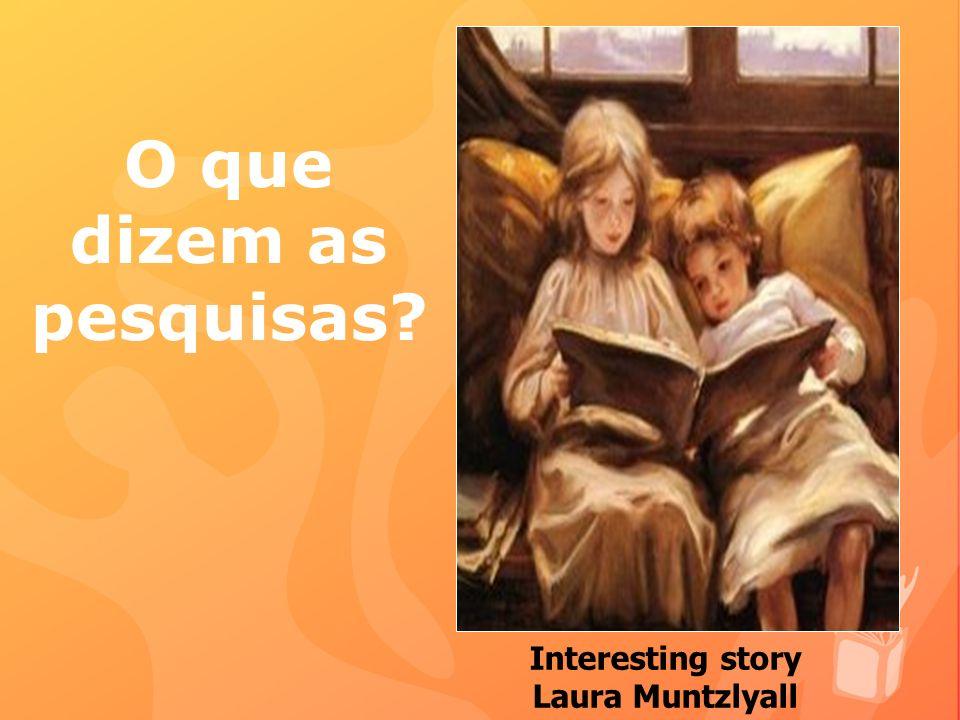 O que dizem as pesquisas? Interesting story Laura Muntzlyall