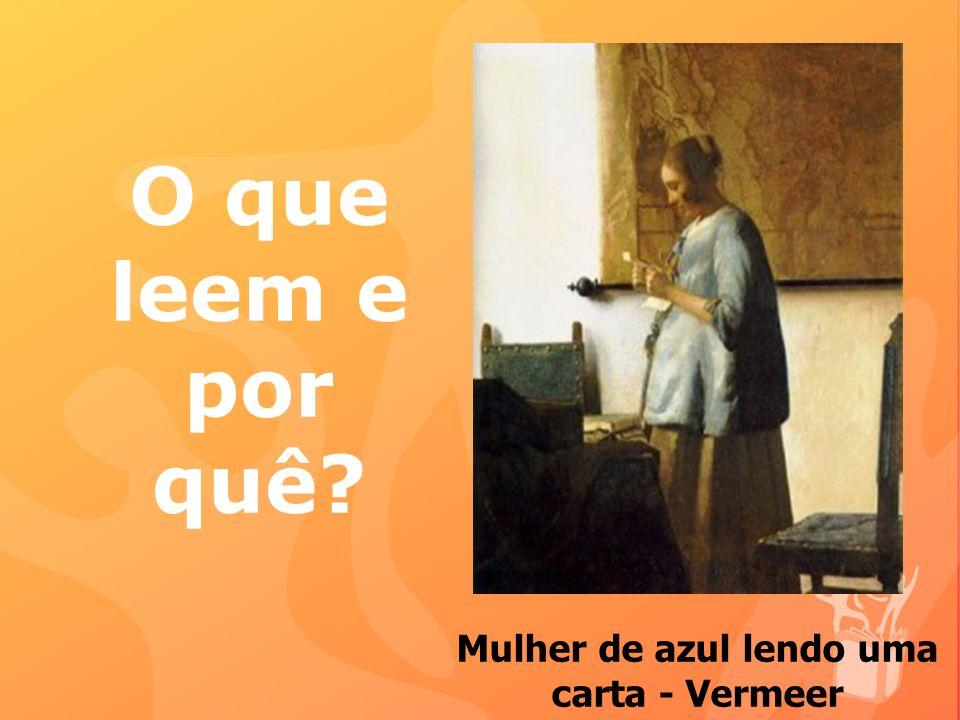 O que leem e por quê? Mulher de azul lendo uma carta - Vermeer