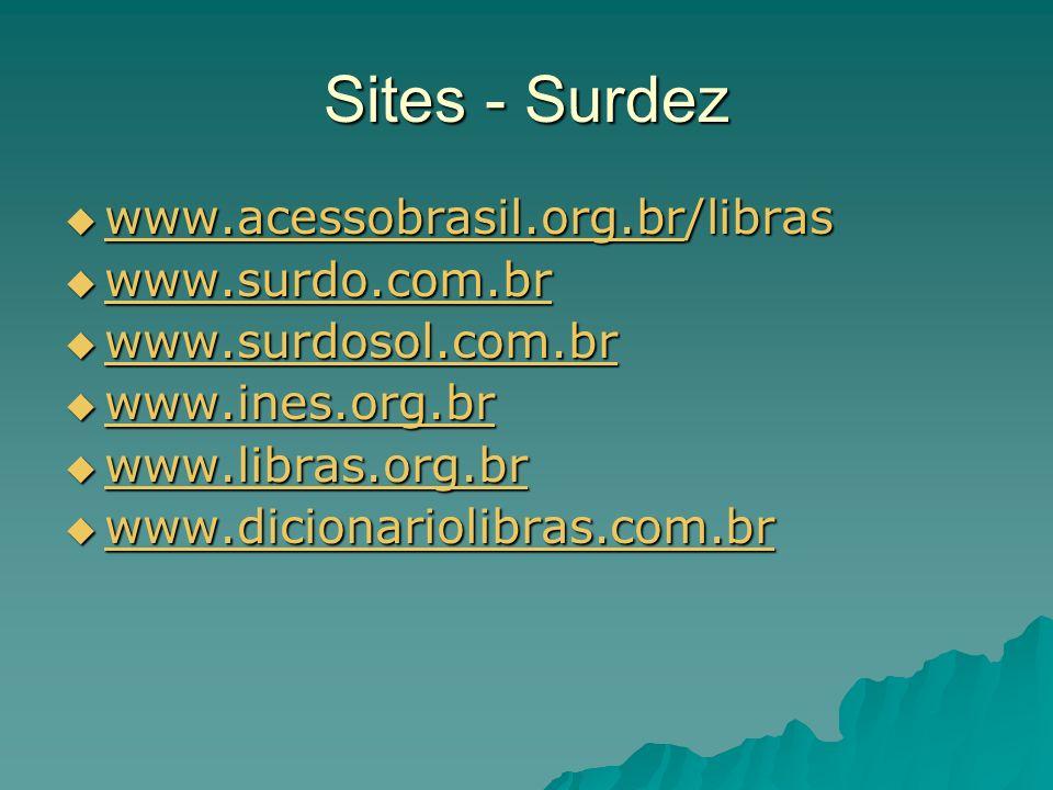 Sites - Surdez www.acessobrasil.org.br/libras www.acessobrasil.org.br/libras www.acessobrasil.org.br www.surdo.com.br www.surdo.com.br www.surdo.com.b