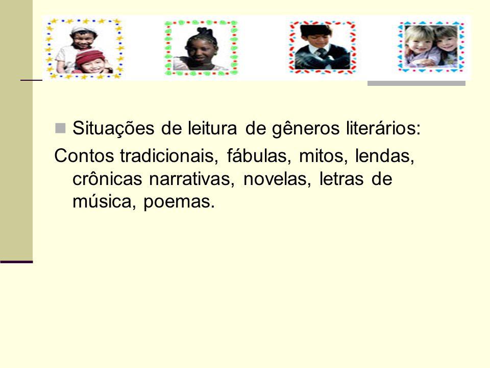 Situações de leitura de gêneros literários: Contos tradicionais, fábulas, mitos, lendas, crônicas narrativas, novelas, letras de música, poemas.