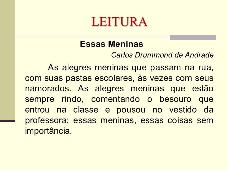 LEITURA Essas Meninas Carlos Drummond de Andrade As alegres meninas que passam na rua, com suas pastas escolares, às vezes com seus namorados. As aleg