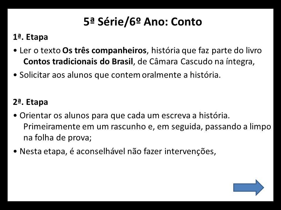 5ª Série/6º Ano: Conto 1ª. Etapa Ler o texto Os três companheiros, história que faz parte do livro Contos tradicionais do Brasil, de Câmara Cascudo na