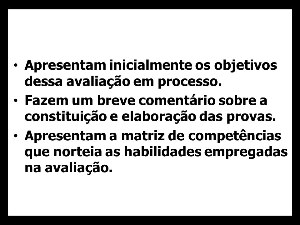 Apresentam inicialmente os objetivos dessa avaliação em processo. Fazem um breve comentário sobre a constituição e elaboração das provas. Apresentam a