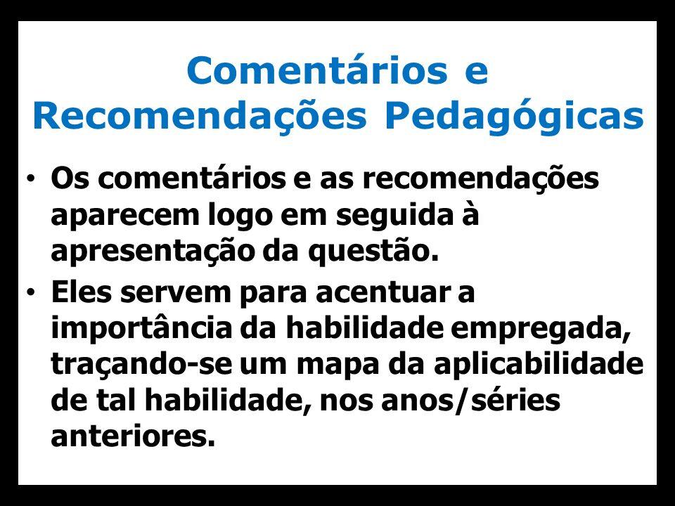 Comentários e Recomendações Pedagógicas Os comentários e as recomendações aparecem logo em seguida à apresentação da questão. Eles servem para acentua