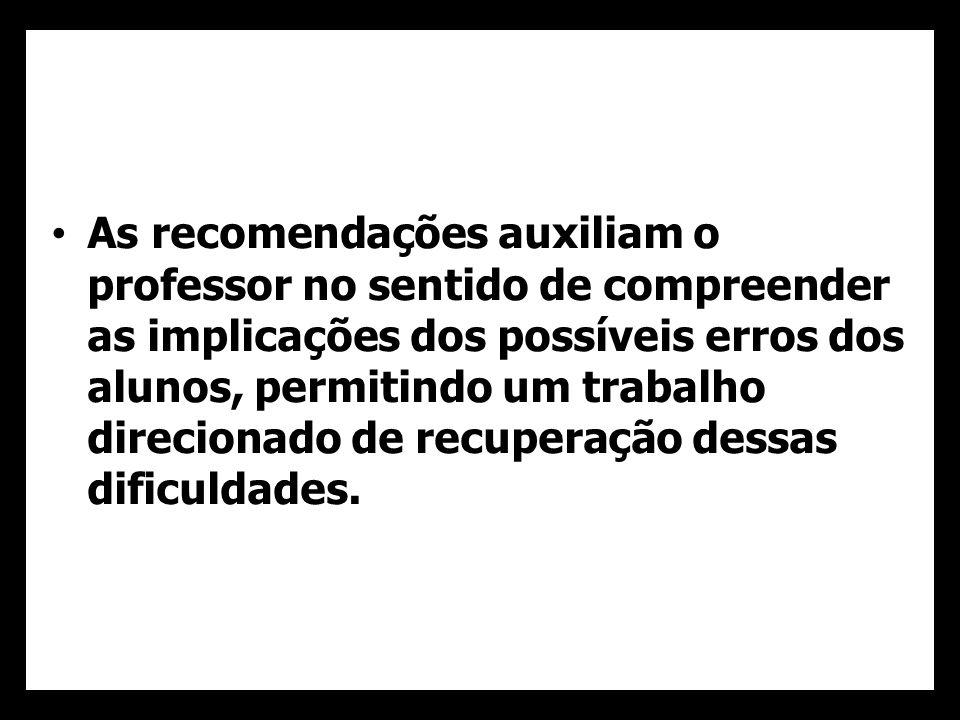 As recomendações auxiliam o professor no sentido de compreender as implicações dos possíveis erros dos alunos, permitindo um trabalho direcionado de r