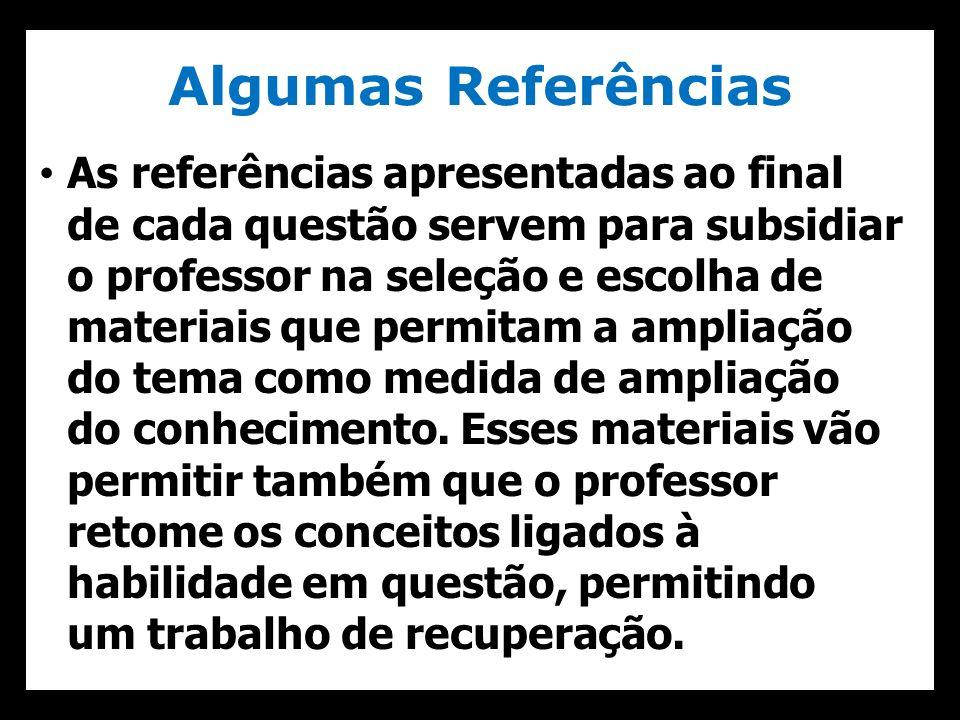 Algumas Referências As referências apresentadas ao final de cada questão servem para subsidiar o professor na seleção e escolha de materiais que permi