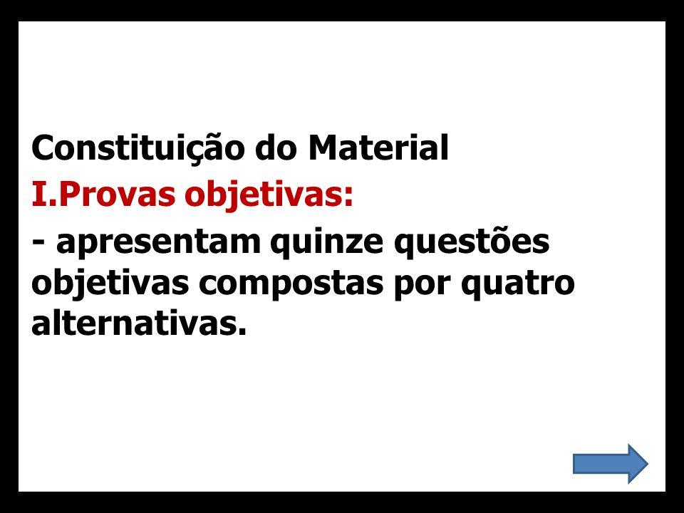 Constituição do Material I.Provas objetivas: - apresentam quinze questões objetivas compostas por quatro alternativas.