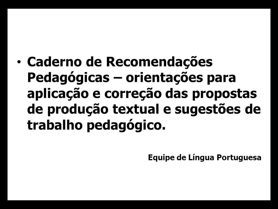 Caderno de Recomendações Pedagógicas – orientações para aplicação e correção das propostas de produção textual e sugestões de trabalho pedagógico. Equ