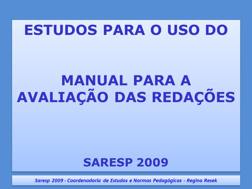 ESTUDOS PARA O USO DO MANUAL PARA A AVALIAÇÃO DAS REDAÇÕES SARESP 2009 ESTUDOS PARA O USO DO MANUAL PARA A AVALIAÇÃO DAS REDAÇÕES SARESP 2009 Saresp 2