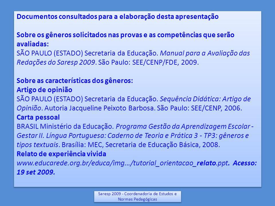 Documentos consultados para a elaboração desta apresentação Sobre os gêneros solicitados nas provas e as competências que serão avaliadas: SÃO PAULO (