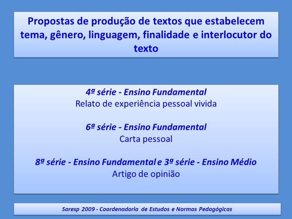 4ª série - Ensino Fundamental Relato de experiência pessoal vivida 6ª série - Ensino Fundamental Carta pessoal 8ª série - Ensino Fundamental e 3ª séri