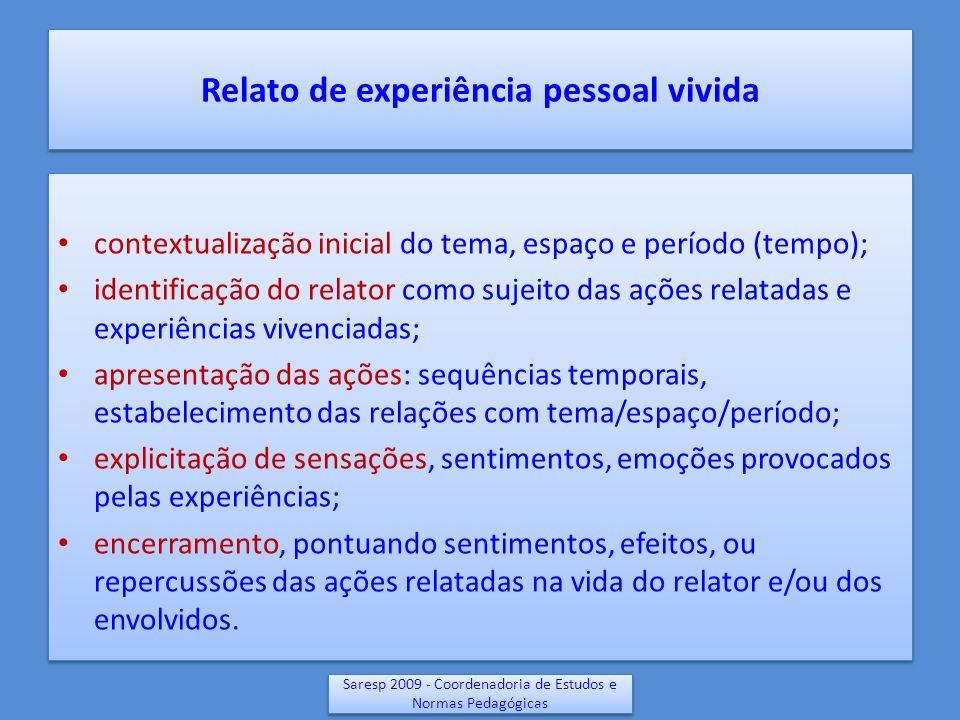 Relato de experiência pessoal vivida contextualização inicial do tema, espaço e período (tempo); identificação do relator como sujeito das ações relat