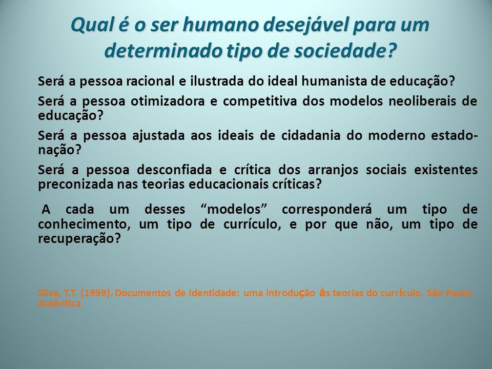 Será a pessoa racional e ilustrada do ideal humanista de educação? Será a pessoa otimizadora e competitiva dos modelos neoliberais de educação? Será a