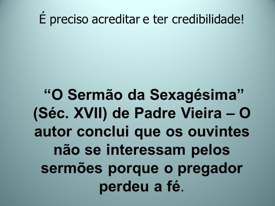 O Sermão da Sexagésima (Séc. XVII) de Padre Vieira – O autor conclui que os ouvintes não se interessam pelos sermões porque o pregador perdeu a fé. É