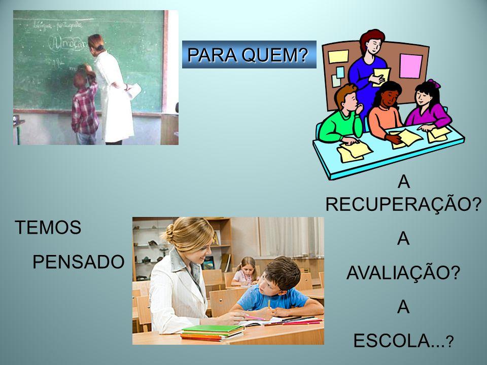 O ensino começa e termina com a avaliação... e a RECUPERAÇÃO também!