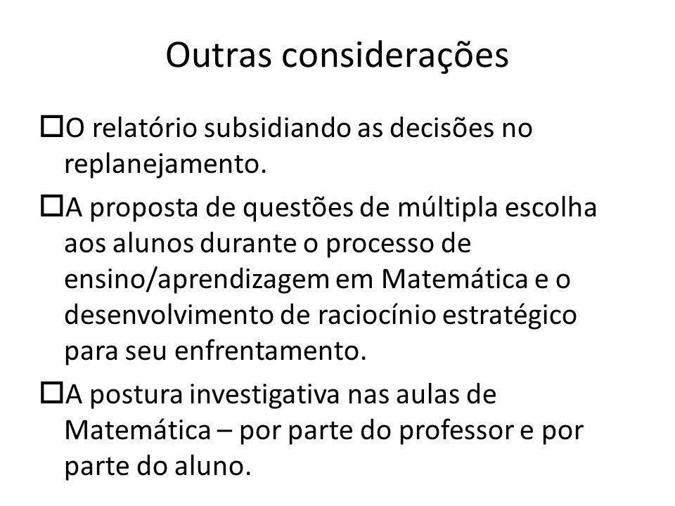 Outras considerações O relatório subsidiando as decisões no replanejamento. A proposta de questões de múltipla escolha aos alunos durante o processo d
