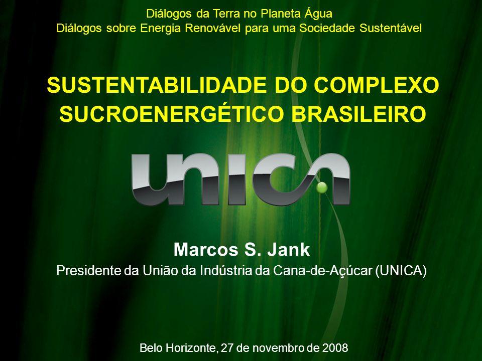 Belo Horizonte, 27 de novembro de 2008 SUSTENTABILIDADE DO COMPLEXO SUCROENERGÉTICO BRASILEIRO Diálogos da Terra no Planeta Água Diálogos sobre Energi