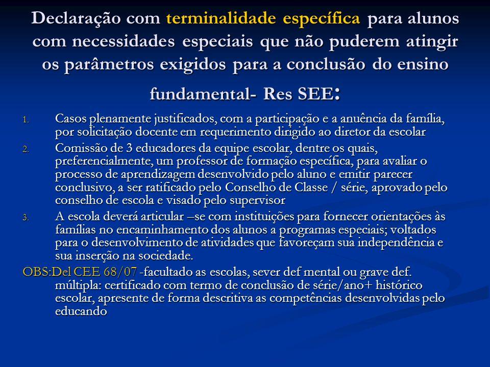 Declaração com terminalidade específica para alunos com necessidades especiais que não puderem atingir os parâmetros exigidos para a conclusão do ensino fundamental- Res SEE : 1.