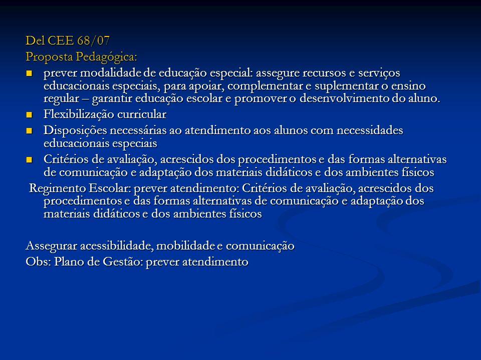 Del CEE 68/07 Proposta Pedagógica: prever modalidade de educação especial: assegure recursos e serviços educacionais especiais, para apoiar, complemen