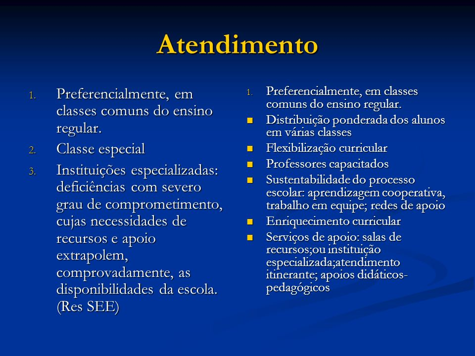 Atendimento 1. Preferencialmente, em classes comuns do ensino regular. 2. Classe especial 3. Instituições especializadas: deficiências com severo grau