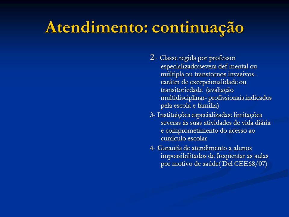 Atendimento: continuação 2- Classe regida por professor especializado:severa def mental ou múltipla ou transtornos invasivos- caráter de excepcionalid
