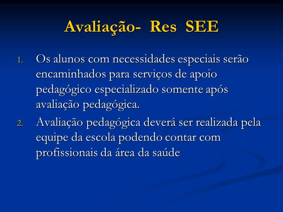 Avaliação- Res SEE 1. Os alunos com necessidades especiais serão encaminhados para serviços de apoio pedagógico especializado somente após avaliação p