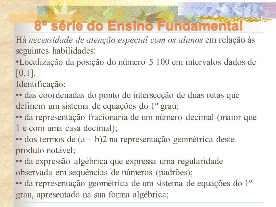 8ª série do Ensino Fundamental Há necessidade de atenção especial com os alunos em relação às seguintes habilidades: Localização da posição do número