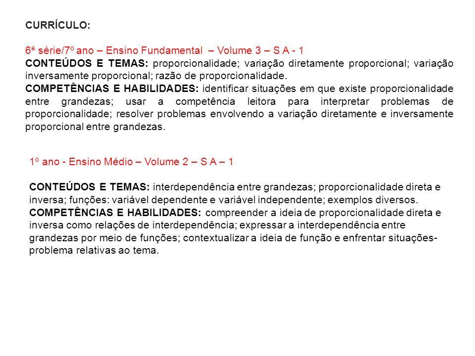 CURRÍCULO: 6ª série/7º ano – Ensino Fundamental – Volume 3 – S A - 1 CONTEÚDOS E TEMAS: proporcionalidade; variação diretamente proporcional; variação