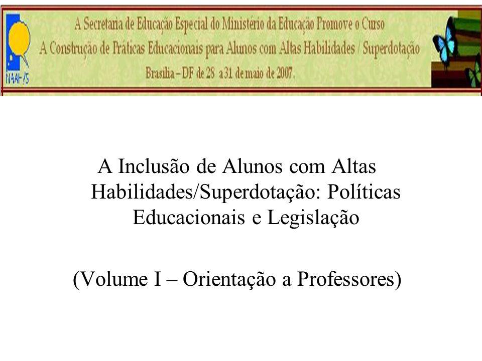 A Inclusão de Alunos com Altas Habilidades/Superdotação: Políticas Educacionais e Legislação (Volume I – Orientação a Professores)