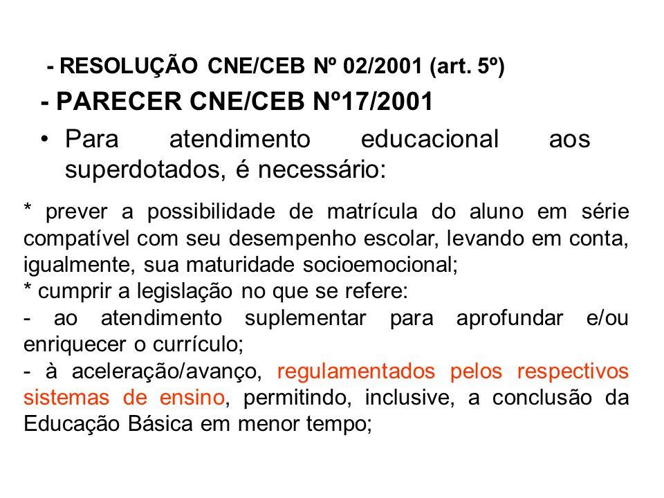 - RESOLUÇÃO CNE/CEB Nº 02/2001 (art. 5º) - PARECER CNE/CEB Nº17/2001 Para atendimento educacional aos superdotados, é necessário: * prever a possibili