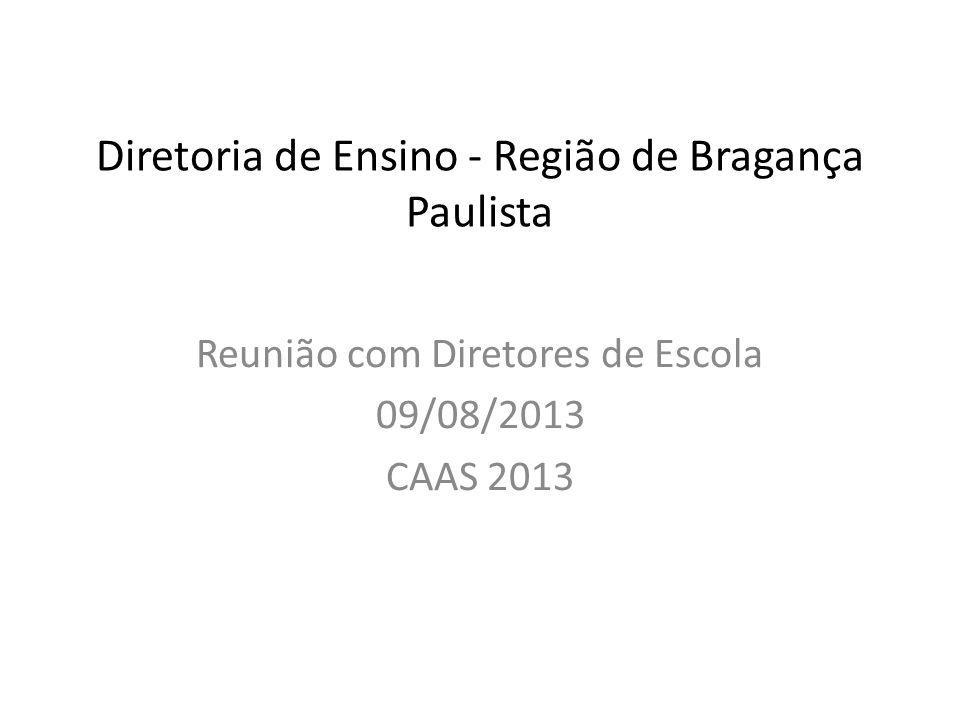 Diretoria de Ensino - Região de Bragança Paulista Reunião com Diretores de Escola 09/08/2013 CAAS 2013