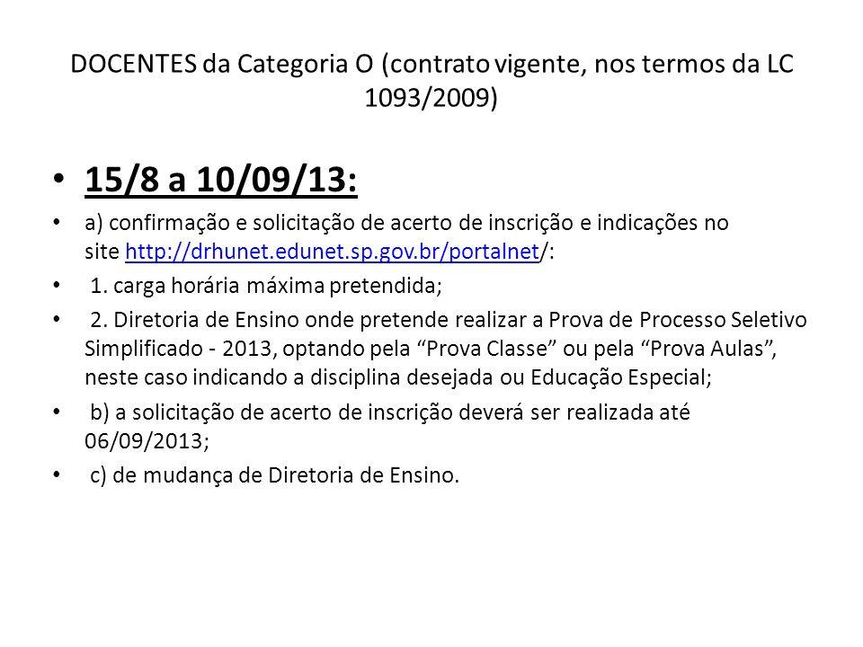 DOCENTES da Categoria O (contrato vigente, nos termos da LC 1093/2009) 15/8 a 10/09/13: a) confirmação e solicitação de acerto de inscrição e indicaçõ